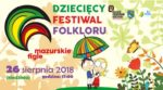 """Dziecięcy Festiwal Folkloru """"Mazurskie Figle"""" 2018"""