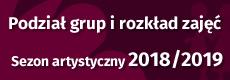 Podział grup i rozkład zajęć w sezonie artystycznym 2018/2019