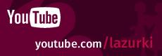 LAZURKI na YouTube!